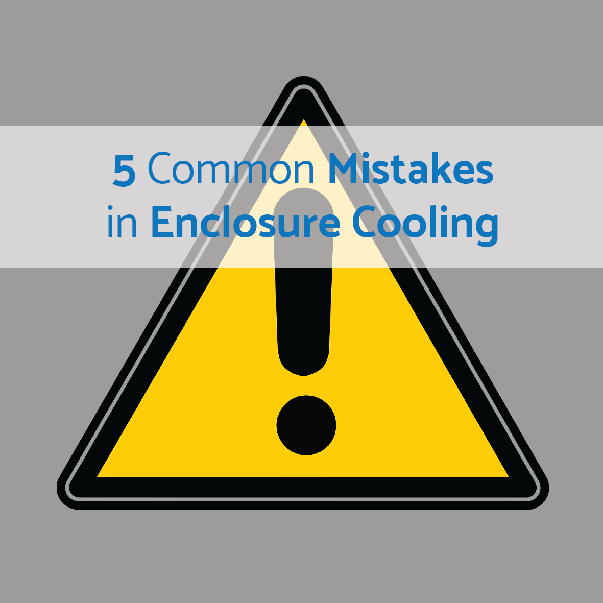 5 Common Mistakes in Enclosure Cooling