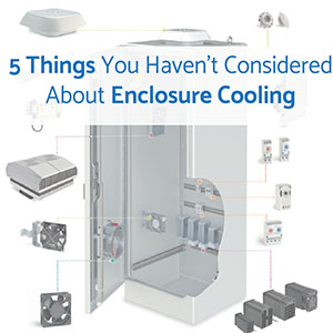 Five Things you Haven't Considered About Enclosure Cooling