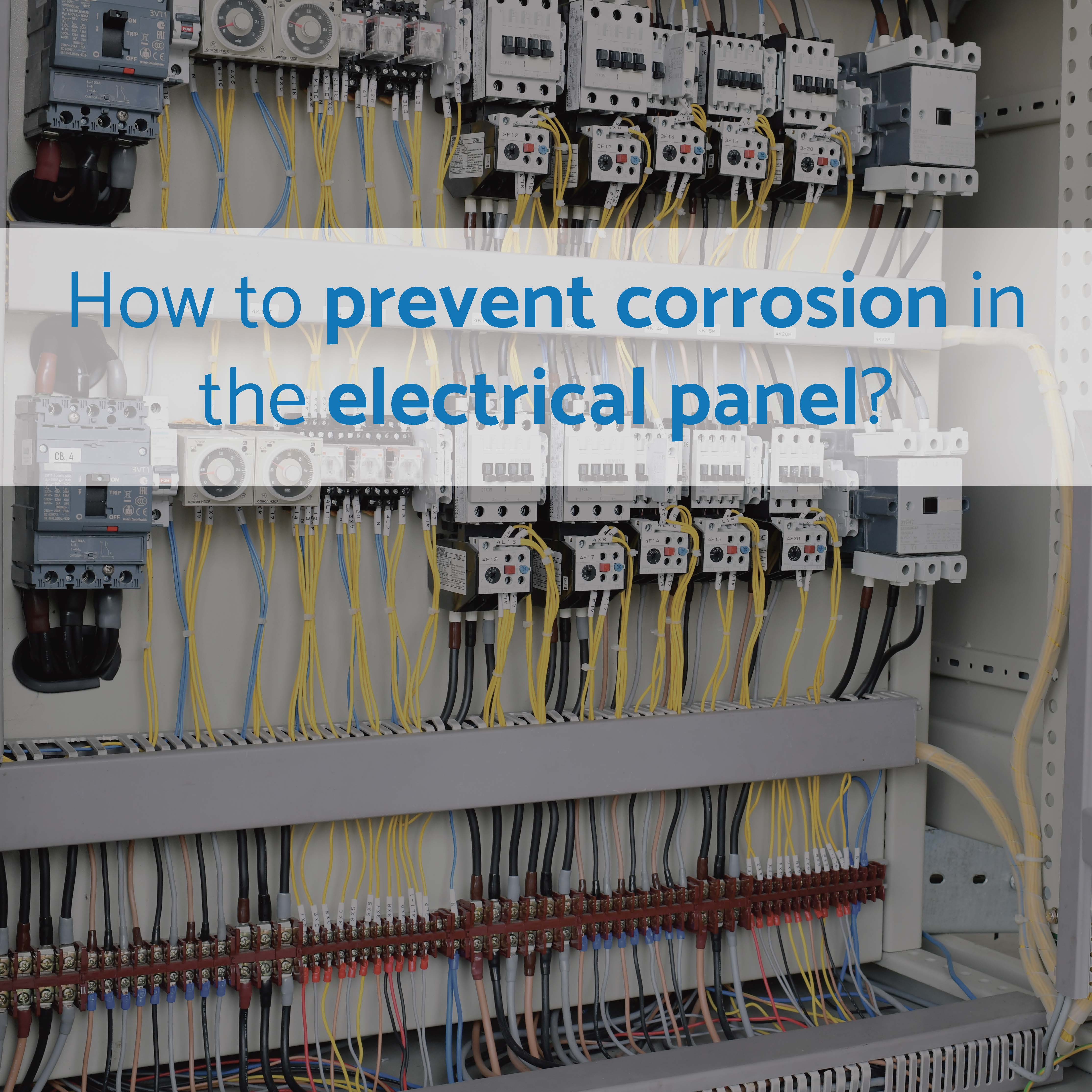 How to prevent corrosion in the electrical panel?