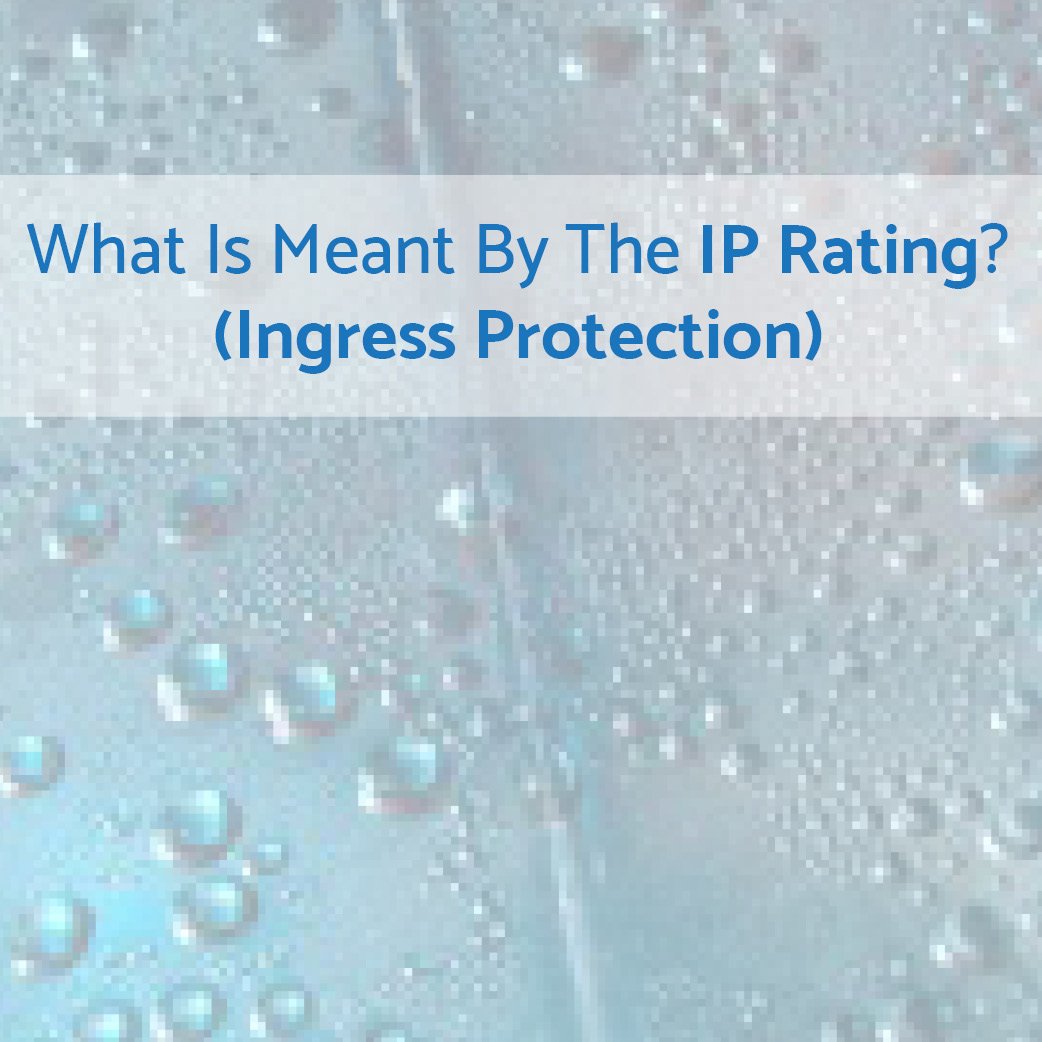 What Is The Meaning Of Ingress Protection Or IP Rating?