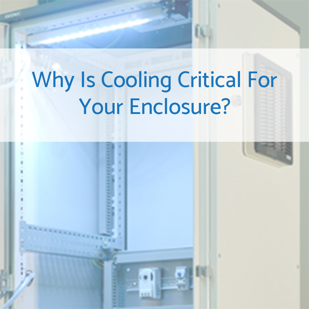 Why is cooling critical for your enclosure?