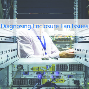 Diagnosing Electrical Enclosure Fan Issues