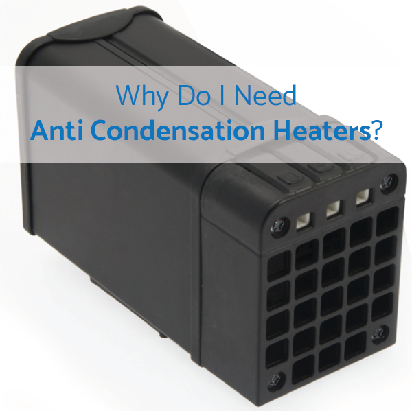 Why Do I Need Anti Condensation Heaters?