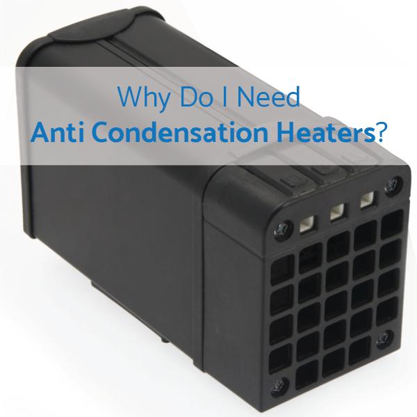Why Do I Need Anti Condensation Heaters?